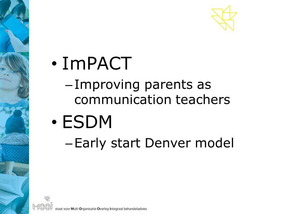 ImPACT – Improving parents as communication teachers ESDM – Early start Denver model