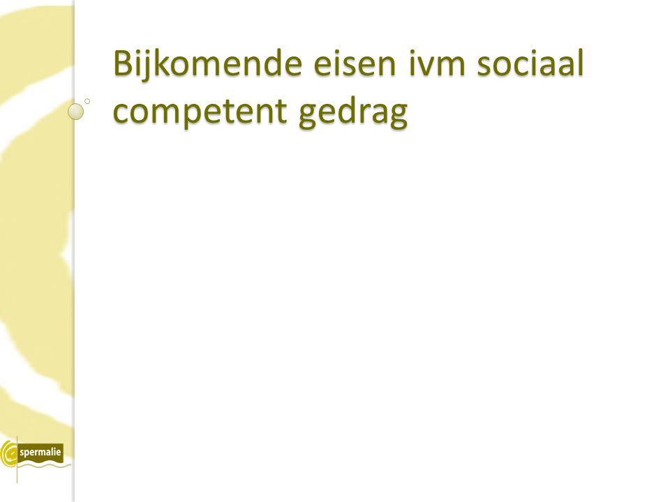 Bijkomende eisen ivm sociaal competent gedrag