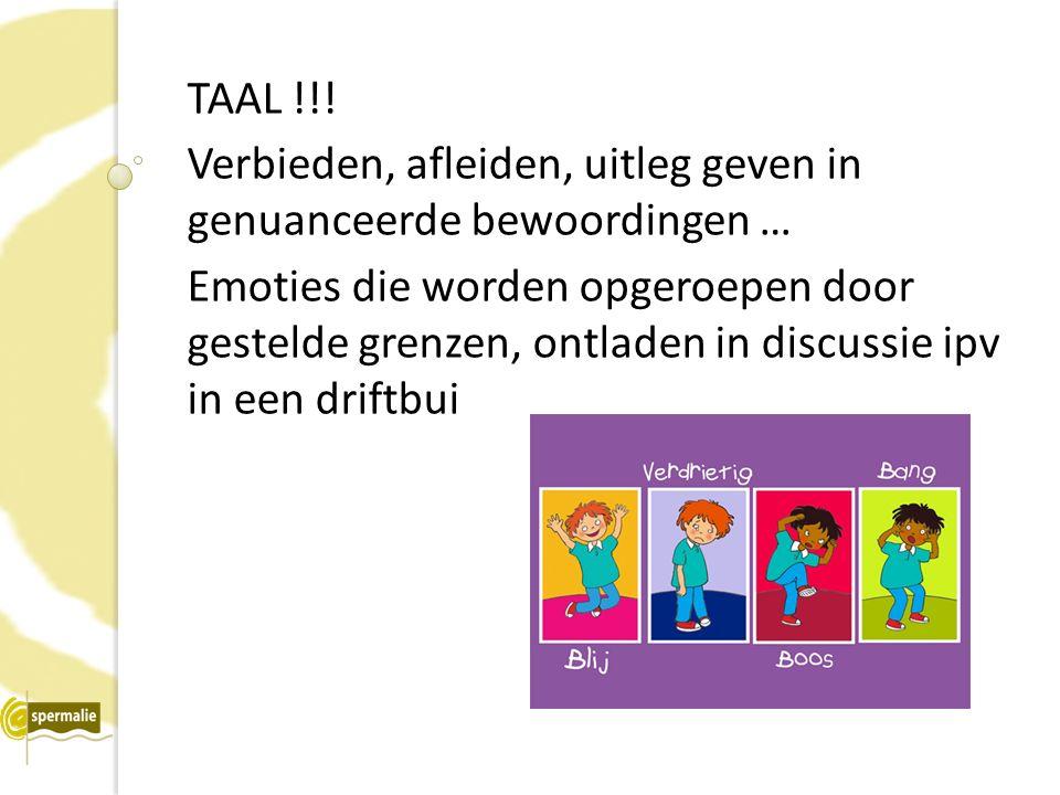 TAAL !!! Verbieden, afleiden, uitleg geven in genuanceerde bewoordingen … Emoties die worden opgeroepen door gestelde grenzen, ontladen in discussie i