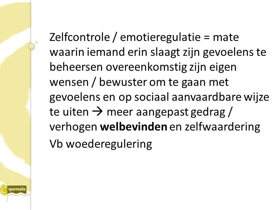 Zelfcontrole / emotieregulatie = mate waarin iemand erin slaagt zijn gevoelens te beheersen overeenkomstig zijn eigen wensen / bewuster om te gaan met gevoelens en op sociaal aanvaardbare wijze te uiten  meer aangepast gedrag / verhogen welbevinden en zelfwaardering Vb woederegulering