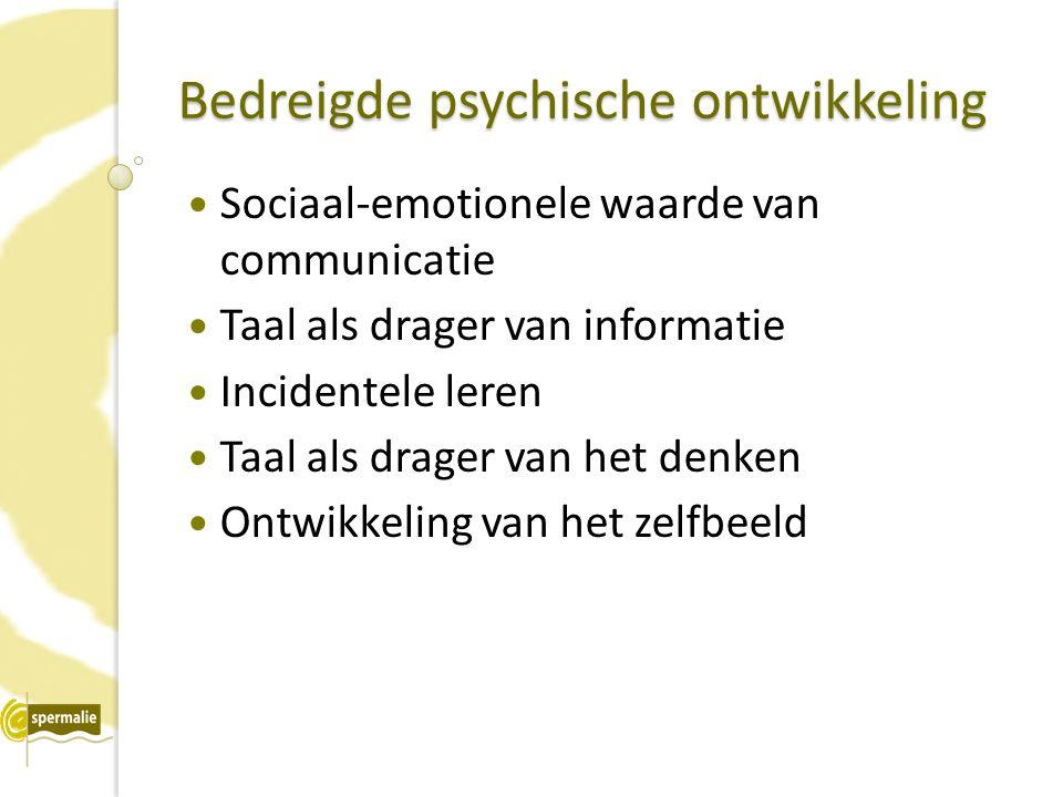 Bedreigde psychische ontwikkeling Sociaal-emotionele waarde van communicatie Taal als drager van informatie Incidentele leren Taal als drager van het denken Ontwikkeling van het zelfbeeld