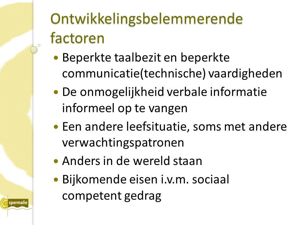 Ontwikkelingsbelemmerende factoren Beperkte taalbezit en beperkte communicatie(technische) vaardigheden De onmogelijkheid verbale informatie informeel