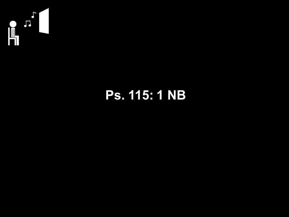 Ps. 115: 1 NB