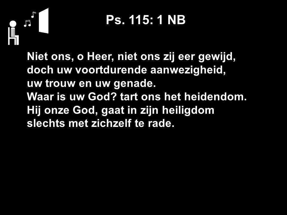 Niet ons, o Heer, niet ons zij eer gewijd, doch uw voortdurende aanwezigheid, uw trouw en uw genade.