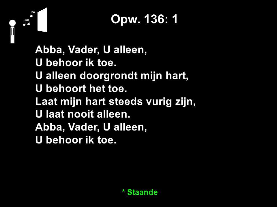Opw. 136: 1 Abba, Vader, U alleen, U behoor ik toe.