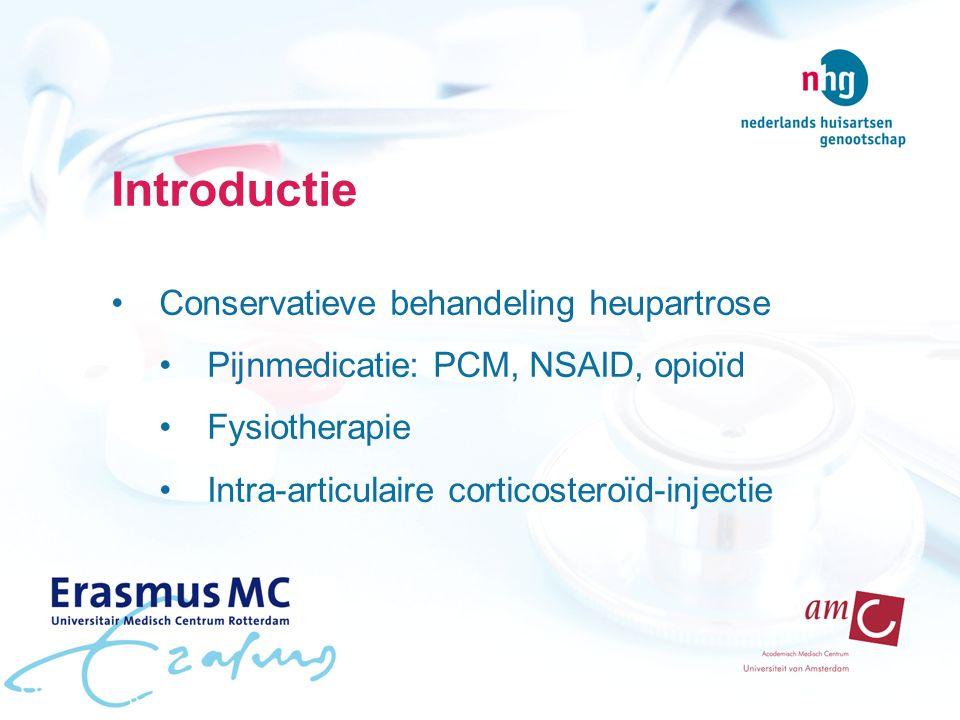 Introductie Conservatieve behandeling heupartrose Pijnmedicatie: PCM, NSAID, opioïd Fysiotherapie Intra-articulaire corticosteroïd-injectie