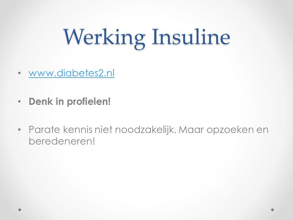 Werking Insuline www.diabetes2.nl Denk in profielen! Parate kennis niet noodzakelijk. Maar opzoeken en beredeneren!