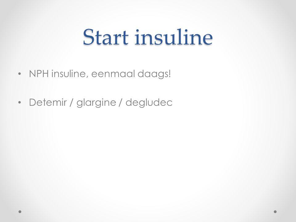 Start insuline NPH insuline, eenmaal daags! Detemir / glargine / degludec
