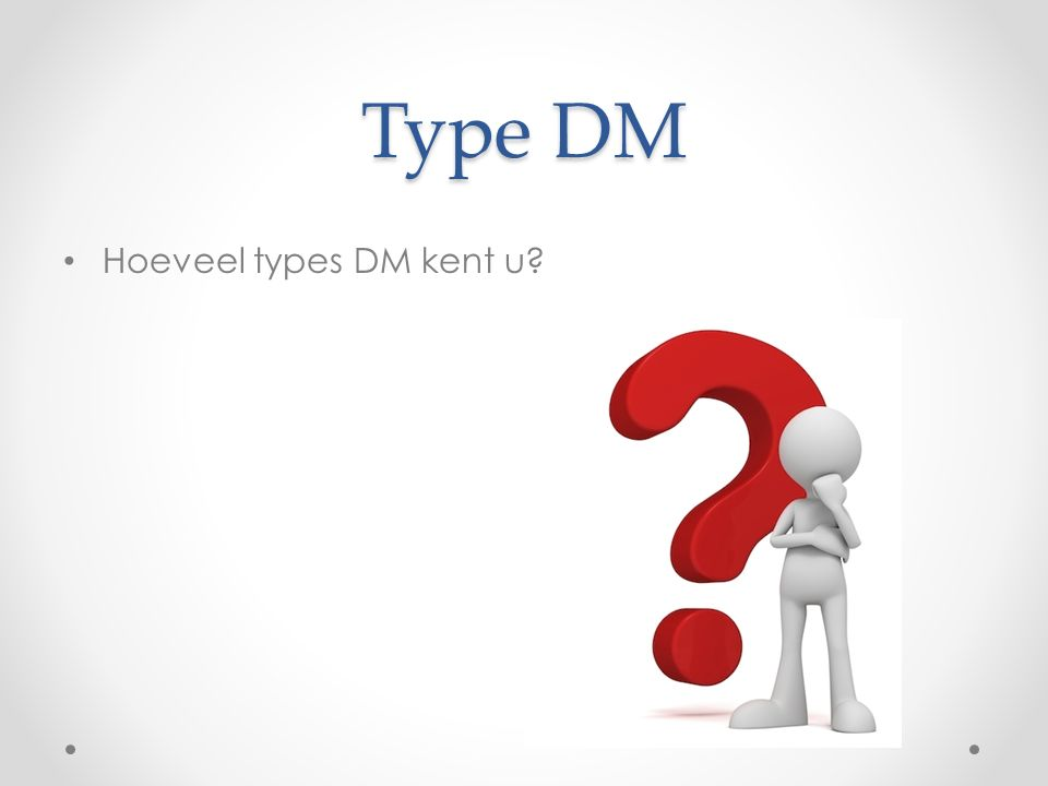 Type DM Hoeveel types DM kent u?