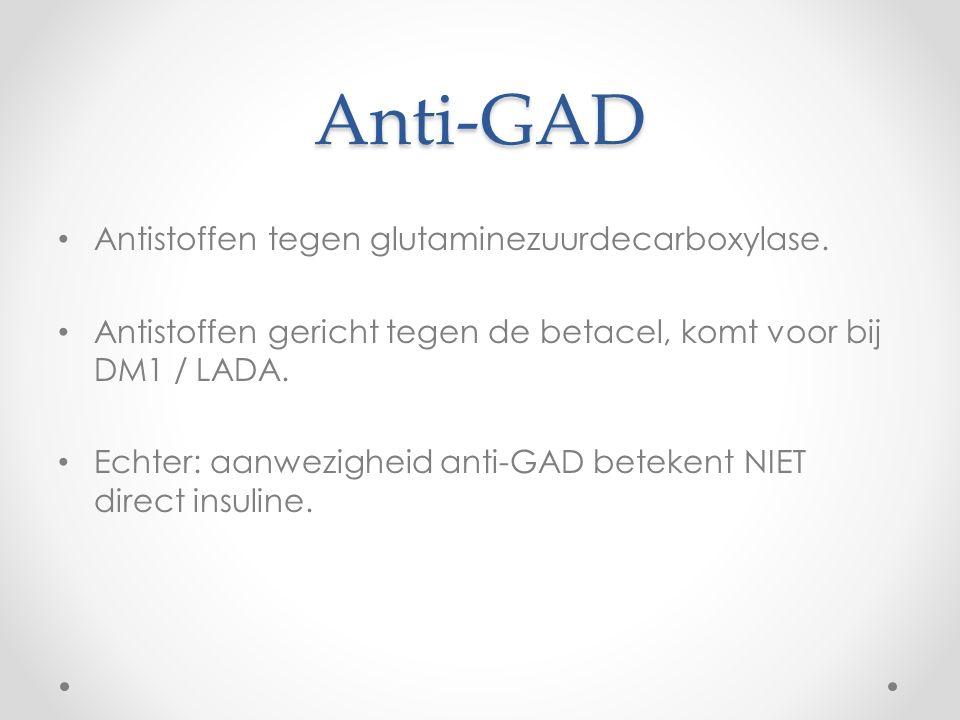Anti-GAD Antistoffen tegen glutaminezuurdecarboxylase. Antistoffen gericht tegen de betacel, komt voor bij DM1 / LADA. Echter: aanwezigheid anti-GAD b