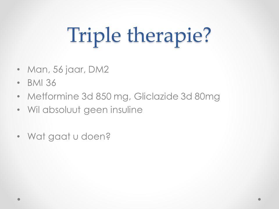 Triple therapie? Man, 56 jaar, DM2 BMI 36 Metformine 3d 850 mg, Gliclazide 3d 80mg Wil absoluut geen insuline Wat gaat u doen?