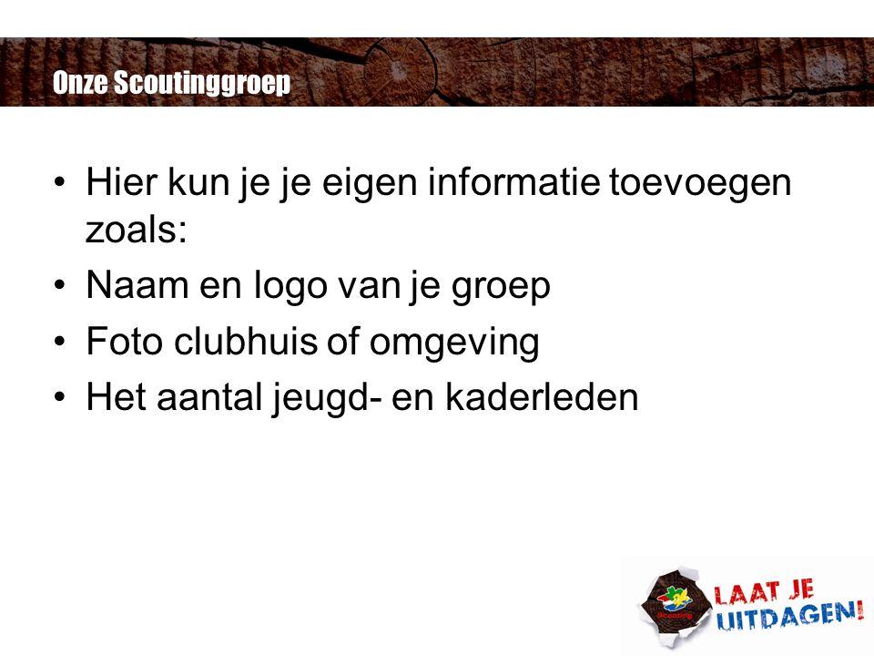 Onze Scoutinggroep Hier kun je je eigen informatie toevoegen zoals: Naam en logo van je groep Foto clubhuis of omgeving Het aantal jeugd- en kaderleden