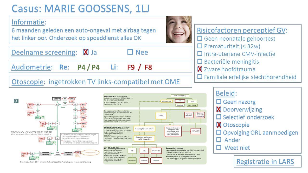 Casus: MARIE GOOSSENS, 1LJ Informatie: 6 maanden geleden een auto-ongeval met airbag tegen het linker oor.
