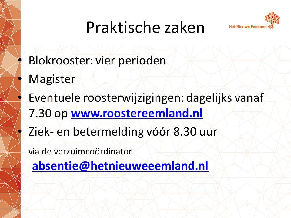Praktische zaken Blokrooster: vier perioden Magister Eventuele roosterwijzigingen: dagelijks vanaf 7.30 op www.roostereemland.nlwww.roostereemland.nl