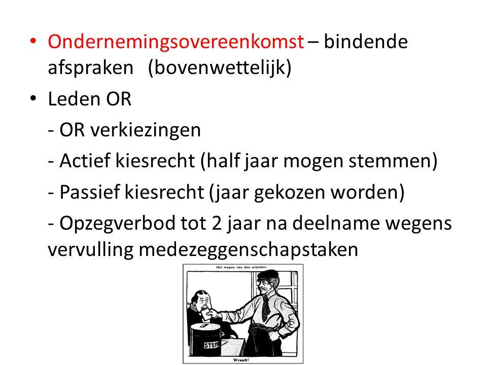Ondernemingsovereenkomst – bindende afspraken (bovenwettelijk) Leden OR - OR verkiezingen - Actief kiesrecht (half jaar mogen stemmen) - Passief kiesr