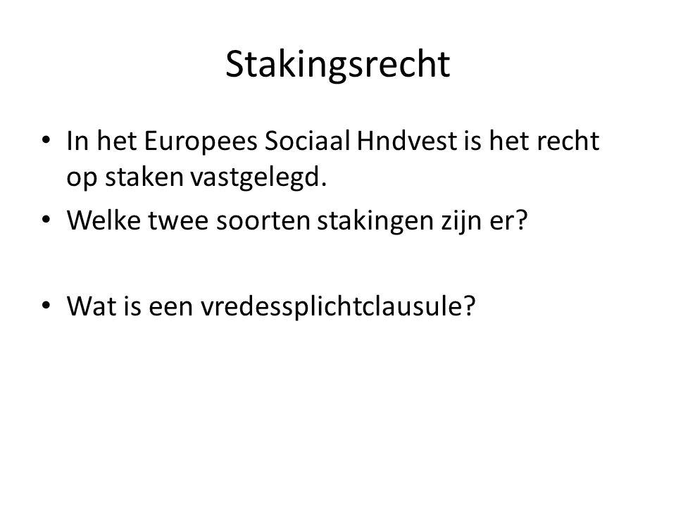Stakingsrecht In het Europees Sociaal Hndvest is het recht op staken vastgelegd. Welke twee soorten stakingen zijn er? Wat is een vredessplichtclausul