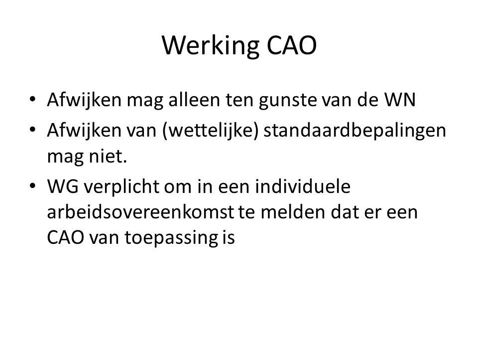 Werking CAO Afwijken mag alleen ten gunste van de WN Afwijken van (wettelijke) standaardbepalingen mag niet. WG verplicht om in een individuele arbeid