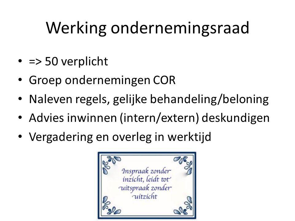 Werking ondernemingsraad => 50 verplicht Groep ondernemingen COR Naleven regels, gelijke behandeling/beloning Advies inwinnen (intern/extern) deskundi