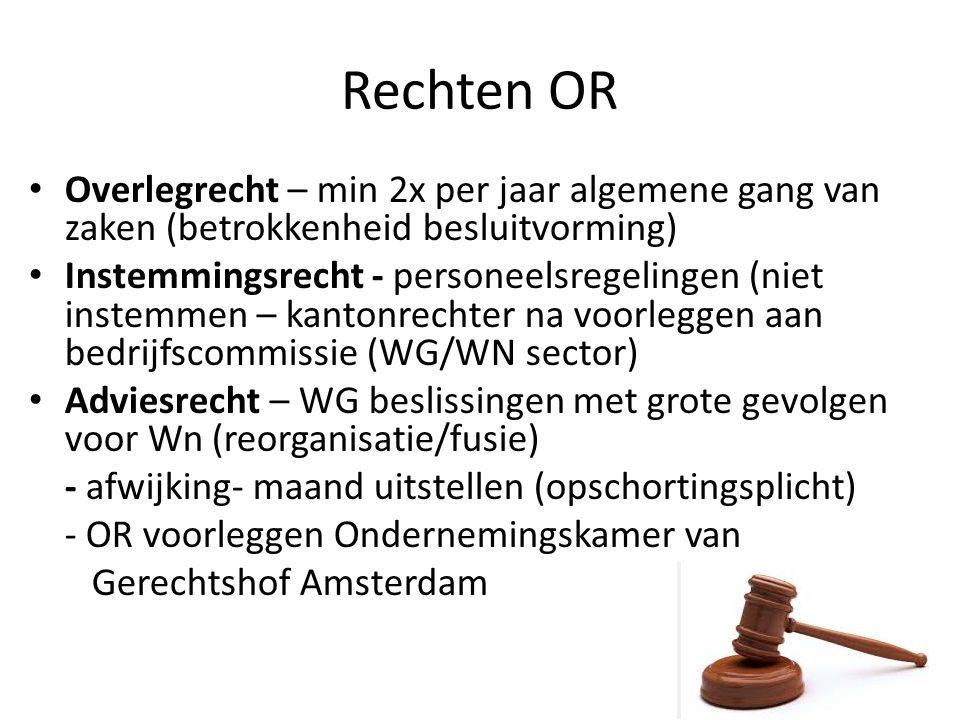 Rechten OR Overlegrecht – min 2x per jaar algemene gang van zaken (betrokkenheid besluitvorming) Instemmingsrecht - personeelsregelingen (niet instemm