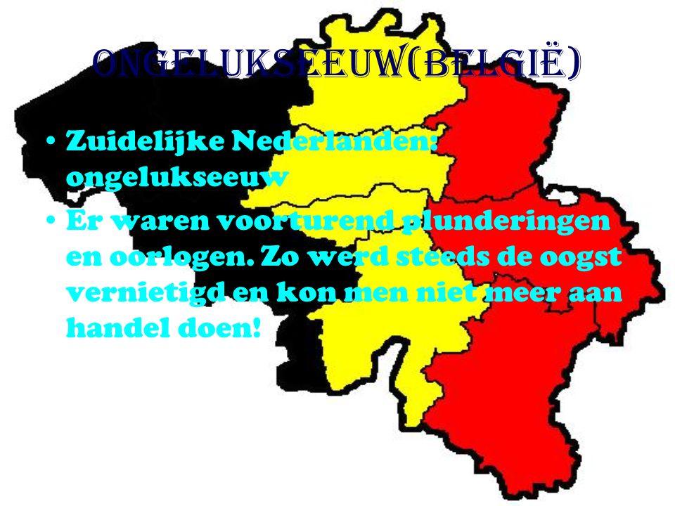 Ongelukseeuw(België) Zuidelijke Nederlanden: ongelukseeuw Er waren voorturend plunderingen en oorlogen.