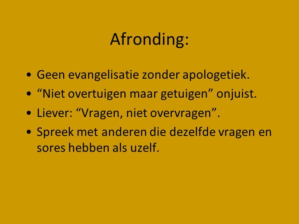 """Afronding: Geen evangelisatie zonder apologetiek. """"Niet overtuigen maar getuigen"""" onjuist. Liever: """"Vragen, niet overvragen"""". Spreek met anderen die d"""