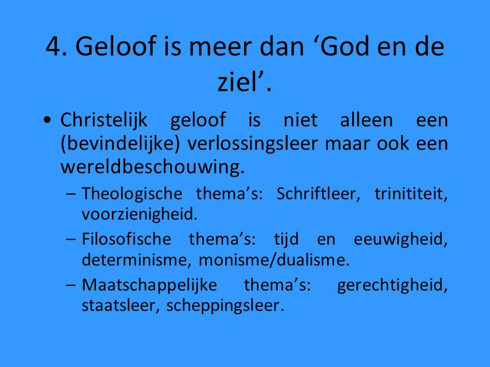 4. Geloof is meer dan 'God en de ziel'. Christelijk geloof is niet alleen een (bevindelijke) verlossingsleer maar ook een wereldbeschouwing. –Theologi