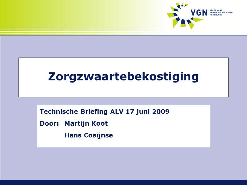 Zorgzwaartebekostiging Technische Briefing ALV 17 juni 2009 Door:Martijn Koot Hans Cosijnse