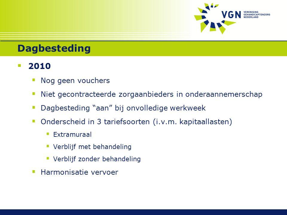 Dagbesteding  2010  Nog geen vouchers  Niet gecontracteerde zorgaanbieders in onderaannemerschap  Dagbesteding aan bij onvolledige werkweek  Onderscheid in 3 tariefsoorten (i.v.m.