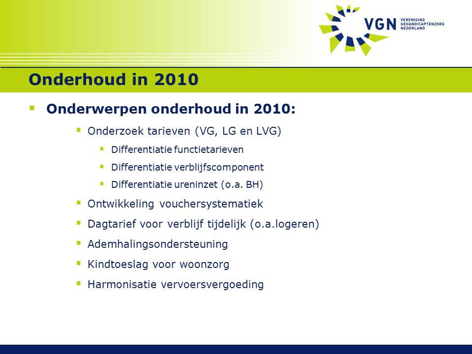 Onderhoud in 2010  Onderwerpen onderhoud in 2010:  Onderzoek tarieven (VG, LG en LVG)  Differentiatie functietarieven  Differentiatie verblijfscom