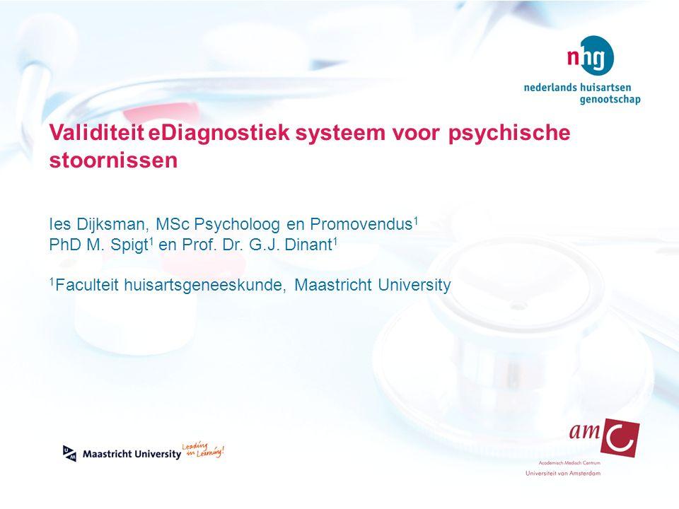 Validiteit eDiagnostiek systeem voor psychische stoornissen Ies Dijksman, MSc Psycholoog en Promovendus 1 PhD M.