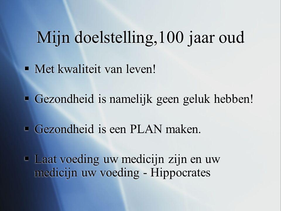 Mijn doelstelling,100 jaar oud  Met kwaliteit van leven!  Gezondheid is namelijk geen geluk hebben!  Gezondheid is een PLAN maken.  Laat voeding u