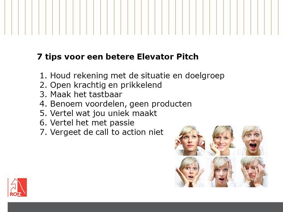 7 tips voor een betere Elevator Pitch 1. Houd rekening met de situatie en doelgroep 2.