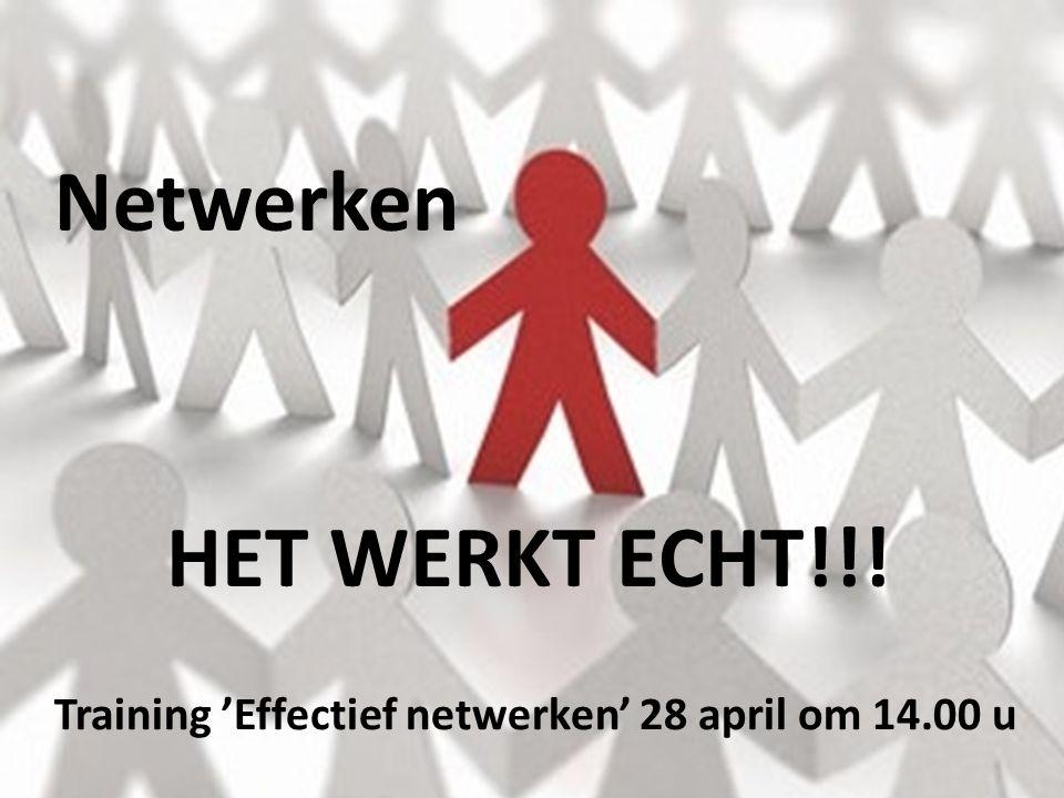 HET WERKT !!! Netwerken HET WERKT ECHT!!! Training 'Effectief netwerken' 28 april om 14.00 u