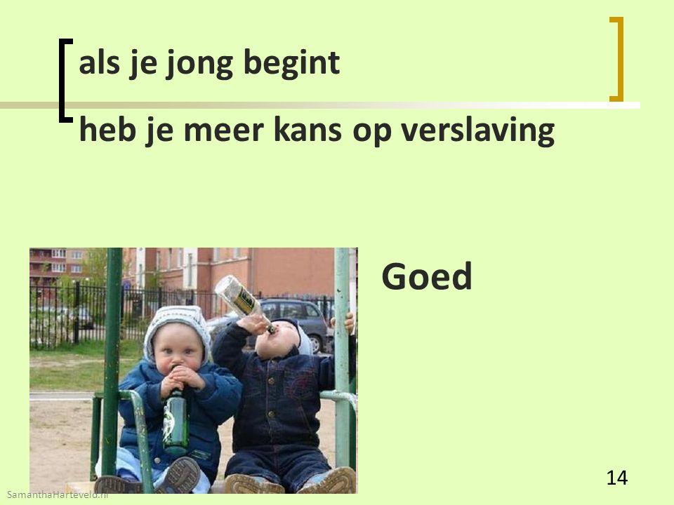 als je jong begint heb je meer kans op verslaving Goed 14 SamanthaHarteveld.nl