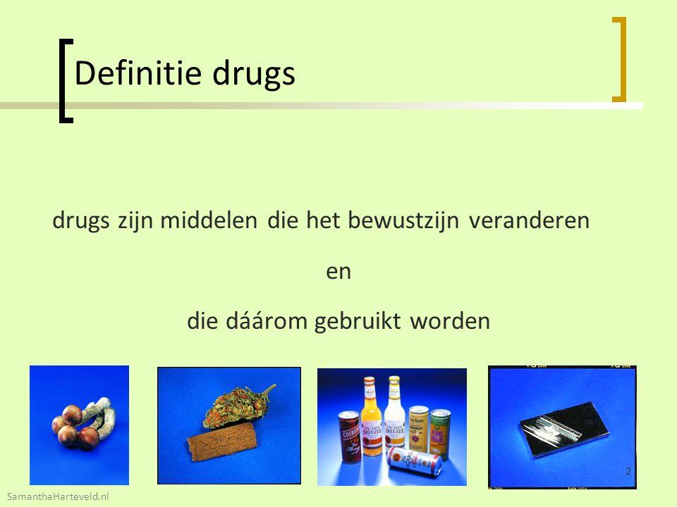 drugs zijn middelen die het bewustzijn veranderen en die dáárom gebruikt worden Definitie drugs 2 SamanthaHarteveld.nl