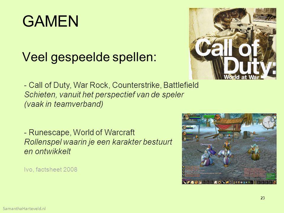 23 GAMEN Veel gespeelde spellen: SamanthaHarteveld.nl - Call of Duty, War Rock, Counterstrike, Battlefield Schieten, vanuit het perspectief van de speler (vaak in teamverband) - Runescape, World of Warcraft Rollenspel waarin je een karakter bestuurt en ontwikkelt Ivo, factsheet 2008