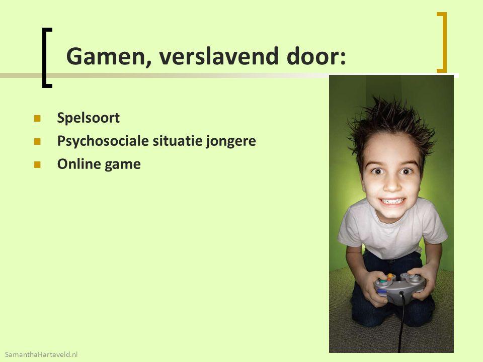 24 Gamen, verslavend door: Spelsoort Psychosociale situatie jongere Online game SamanthaHarteveld.nl