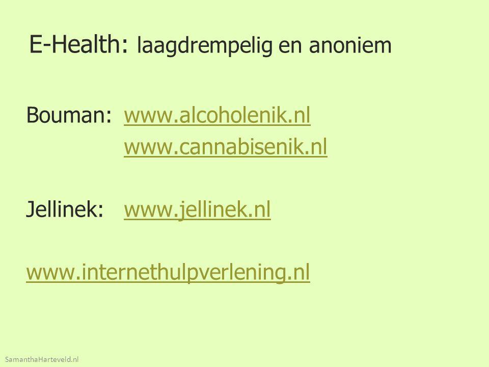 E-Health: laagdrempelig en anoniem Bouman: www.alcoholenik.nlwww.alcoholenik.nl www.cannabisenik.nl Jellinek: www.jellinek.nlwww.jellinek.nl www.internethulpverlening.nl SamanthaHarteveld.nl