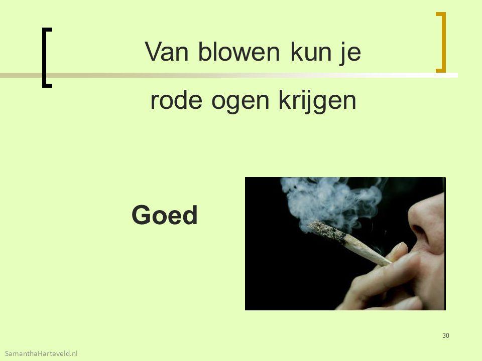 Van blowen kun je rode ogen krijgen Goed 30 SamanthaHarteveld.nl