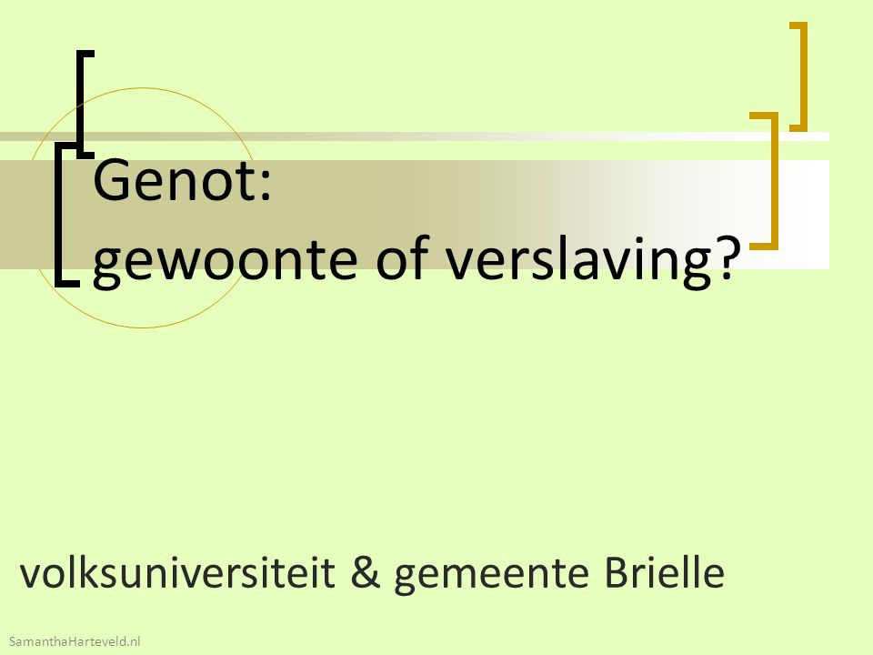Genot: gewoonte of verslaving? volksuniversiteit & gemeente Brielle SamanthaHarteveld.nl