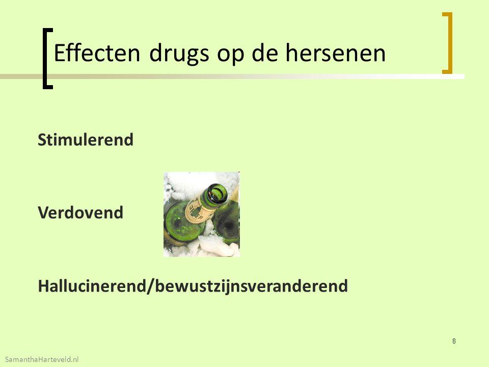 Effecten drugs op de hersenen Stimulerend Verdovend Hallucinerend/bewustzijnsveranderend 8 SamanthaHarteveld.nl