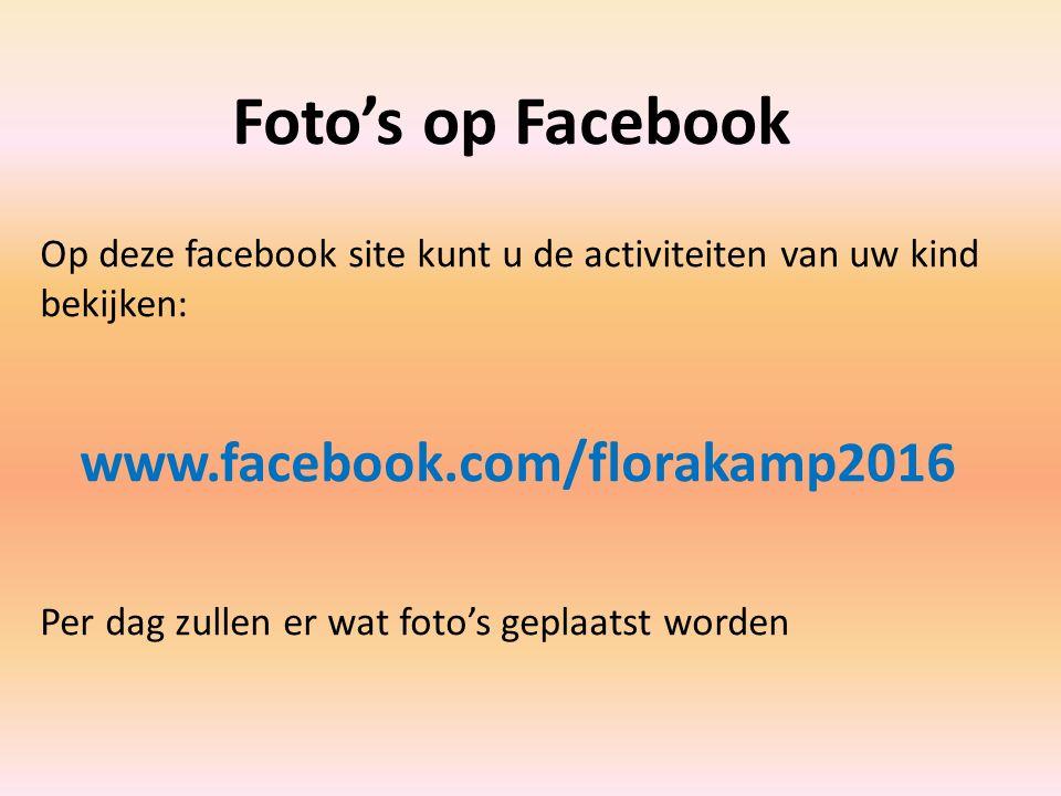 Foto's op Facebook Op deze facebook site kunt u de activiteiten van uw kind bekijken: www.facebook.com/florakamp2016 Per dag zullen er wat foto's geplaatst worden