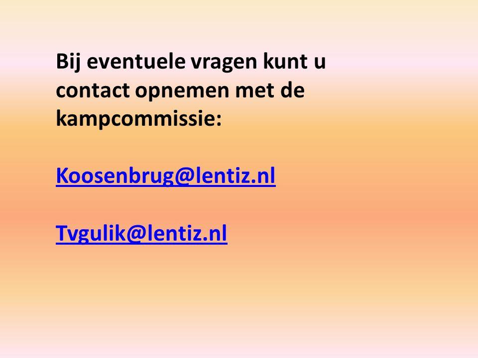 Bij eventuele vragen kunt u contact opnemen met de kampcommissie: Koosenbrug@lentiz.nl Tvgulik@lentiz.nl