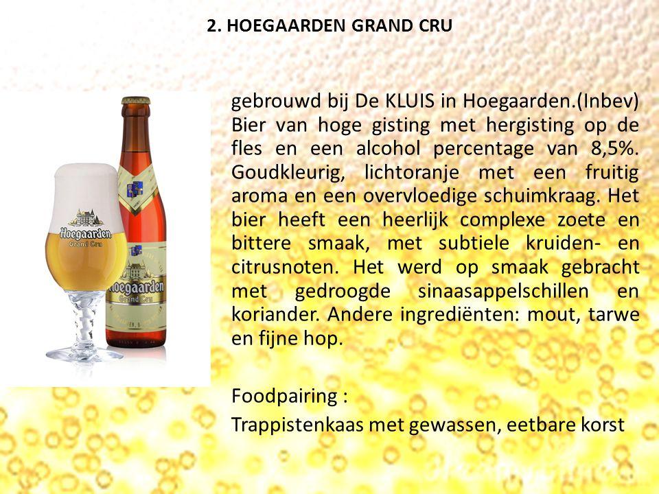 2. HOEGAARDEN GRAND CRU gebrouwd bij De KLUIS in Hoegaarden.(Inbev) Bier van hoge gisting met hergisting op de fles en een alcohol percentage van 8,5%
