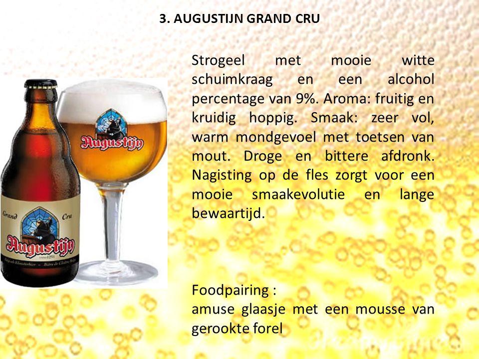 3. AUGUSTIJN GRAND CRU Strogeel met mooie witte schuimkraag en een alcohol percentage van 9%.