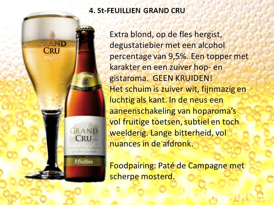 4. St-FEUILLIEN GRAND CRU Extra blond, op de fles hergist, degustatiebier met een alcohol percentage van 9,5%. Een topper met karakter en een zuiver h