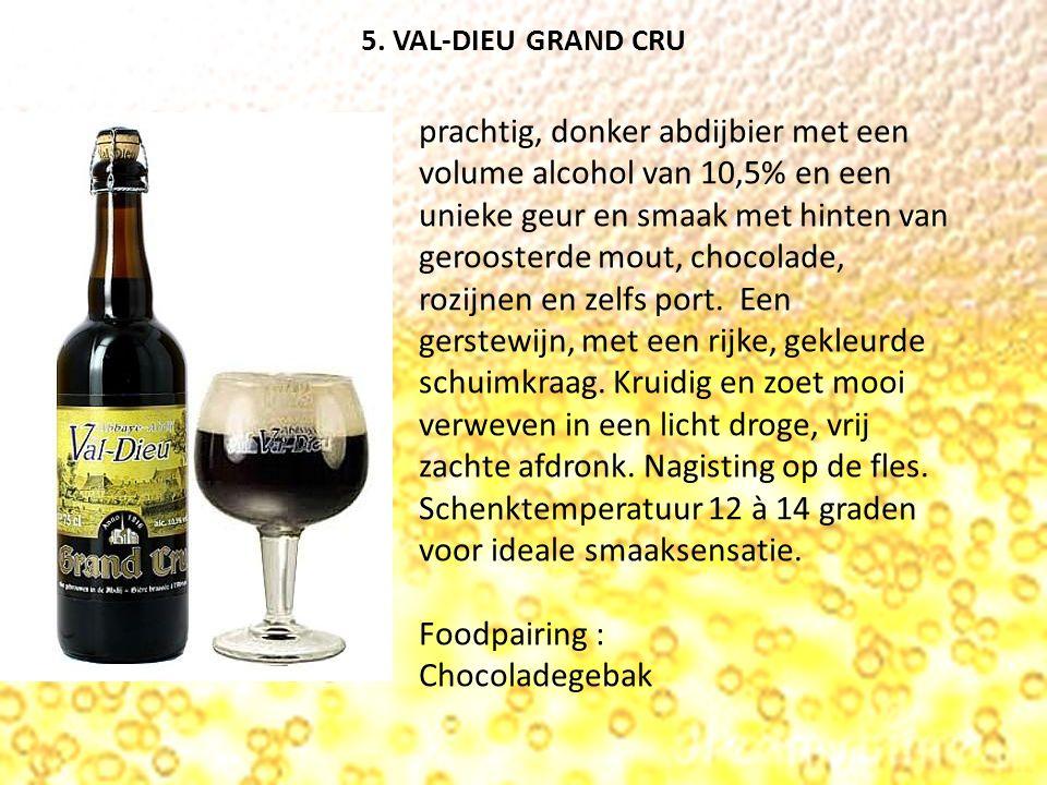 5. VAL-DIEU GRAND CRU prachtig, donker abdijbier met een volume alcohol van 10,5% en een unieke geur en smaak met hinten van geroosterde mout, chocola