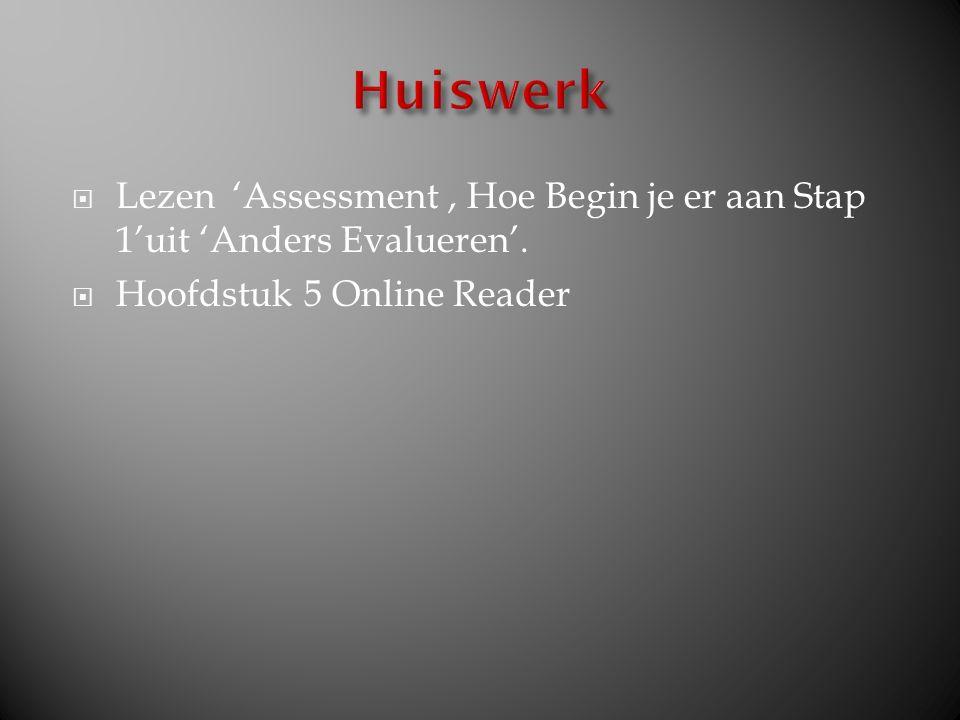  Lezen 'Assessment, Hoe Begin je er aan Stap 1'uit 'Anders Evalueren'.  Hoofdstuk 5 Online Reader