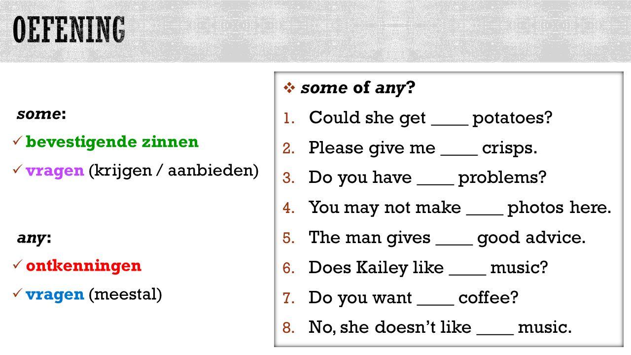 some: bevestigende zinnen vragen (krijgen / aanbieden) allesvoorengels.nl any: ontkenningen vragen (meestal)  some of any.