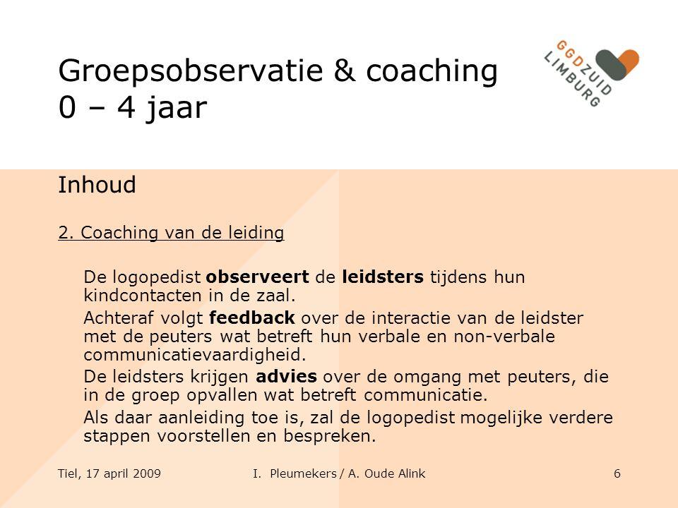 Tiel, 17 april 2009I. Pleumekers / A. Oude Alink6 Groepsobservatie & coaching 0 – 4 jaar Inhoud 2.